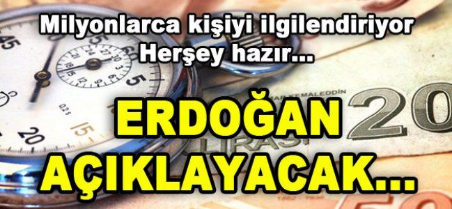 Milyonları İlgilendiren Haber! Erdoğan Açıklayacak…