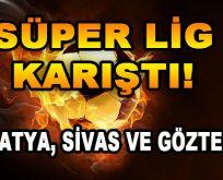 Süper Lig Karıştı! Malatya, Sivas ve Göztepe…