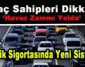 Araç Sahipleri Dikkat! Trafik Sigortasında Yeni Sistem