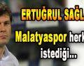 Ertuğrul Sağlam: 'Herkesin İstediği Malatyaspor'u Oluşturacağız.'