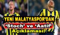 Yeni Malatyaspor'den Stoch ve Aatif Açıklaması!