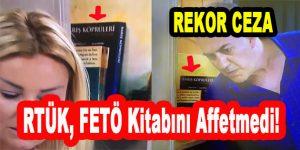 RTÜK, FETÖ Kitabını Affetmedi! Rekor Ceza…