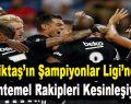 Beşiktaş'ın Şampiyonlar Ligi'ndeki Muhtemel Rakipleri Kesinleşiyor!