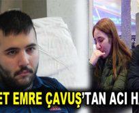 Ahmet Emre Çavuş'tan Acı Haber!