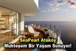 SeaPearl Ataköy Muhteşem Bir Yaşam Sunuyor!