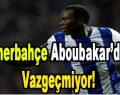 Fenerbahçe Aboubakar'dan Vazgeçmiyor!
