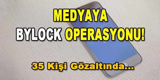 Medyaya Bylock Operasyonu! 35 kişi gözaltında
