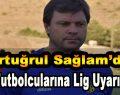 Ertuğrul Sağlam'dan Futbolcularına Lig Uyarısı!