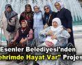 """Esenler Belediyesi'nden """"Şehrimde Hayat Var"""" projesi"""