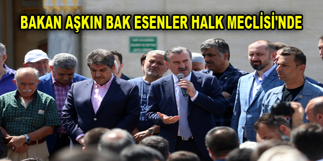 BAKAN AŞKIN BAK ESENLER HALK MECLİSİ'NDE