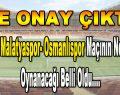 Yeni Malatyaspor- Osmanlıspor Maçının nerede oynanacağı belli oldu.