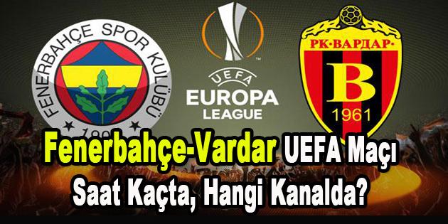 Fenerbahçe-Vardar UEFA maçı saat kaçta, hangi kanalda?