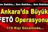Ankara'da Büyük FETÖ Operasyonu! 119 Kişi Gözaltında
