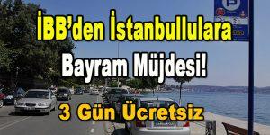 İBB'den İstanbullulara Bayram Müjdesi! 3 gün Ücretsiz