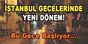 İstanbul Gecelerinde Yeni Dönem! Bu Gece Başlıyor…