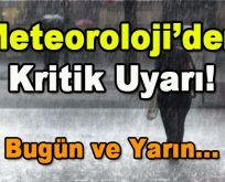 Meteoroloji'den Kritik Uyarı! Bugün ve Yarın…