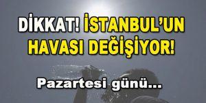 Dikkat! İstanbul'un Havası Değişiyor! Pazartesi…