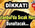 Dikkat! İstanbul'da Sıcak Hava Bunaltacak…