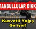 İstanbullular Dikkat! Kuvvetli Sağanak Yağış Geliyor!