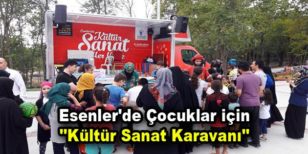 """Esenler'de çocuklar için """"Kültür Sanat Karavanı"""""""