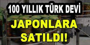 100 Yıllık Türk Devi Japonlara Satıldı!