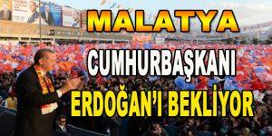Malatya Cumhurbaşkanı Erdoğan'ı Bekliyor
