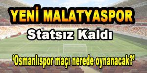 Yeni Malatyaspor Statsız Kaldı