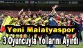 Yeni Malatyaspor 3 Oyuncuyla Yollarını Ayırdı