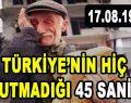 TÜRKİYE'NİN HİÇ UNUTMADIĞI 45 SANİYE