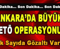 Ankara'da Büyük FETÖ Operasyonu! Çok sayıda gözaltı var…