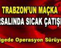 Trabzon'un Maçka Kırsalında Sıcak Çatışma
