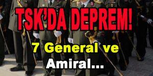 TSK' da Deprem! 7 General ve Amiral…