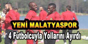 Yeni Malatyaspor'da 4 Futbolcuyla Yollar Ayrılıyor