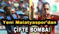 Yeni Malatyaspor'dan Çifte Bomba!