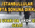 İstanbullular Hafta Sonunu Dikkat! Bir Uyarı da AKOM'dan Geldi