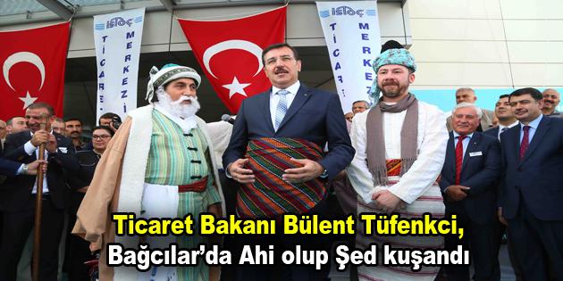 """""""Ticaret Bakanı Tüfenkci, Bağcılar'da Ahi olup Şed kuşandı"""""""