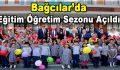 Bağcılar'da Eğitim Öğretim Sezonu Açıldı