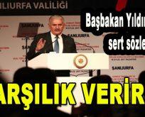 Başbakan Yıldırım'dan sert sözler: 'Karşılık Veririz'