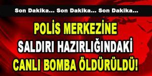 Polis Merkezine Saldırı Hazırlığındaki Canlı Bomba Öldürüldü!