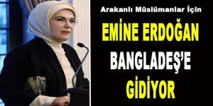 Emine Erdoğan Bangladeş'e Gidiyor