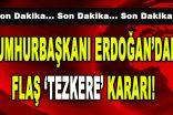 Cumhurbaşkanı Erdoğan'dan Flaş Tezkere Kararı!