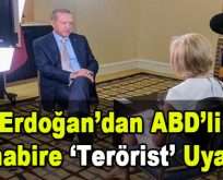 Erdoğan'dan 'ABD'li muhabire terörist uyarısı