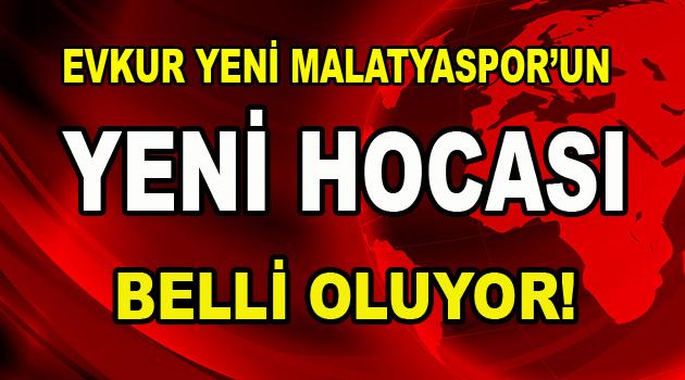 Evkur Yeni Malatyaspor'un yeni hocası belli oluyor