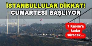 İstanbullular Dikkat! Cumartesi Başlıyor