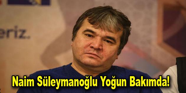 Naim Süleymanoğlu yoğun bakımda!