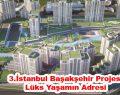 3.İstanbul Başakşehir Projesi Lüks Yaşamın Adresi