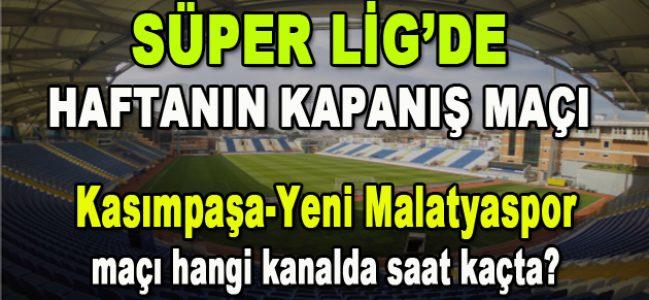 Kasımpaşa-Yeni Malatyaspor maçı hangi kanalda saat kaçta?