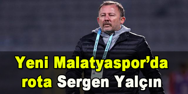 Yeni Malatyaspor'da Rota Sergen Yalçın