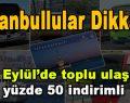 İstanbullular Dikkat! 22 Eylül'de toplu ulaşım yüzde 50 indirimli