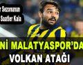 Yeni Malatyaspor'dan Volkan Atağı